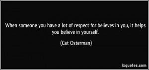 ... for believes in you, it helps you believe in yourself. - Cat Osterman