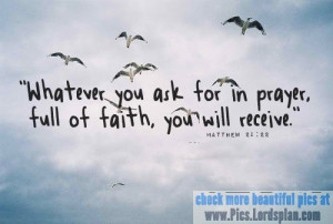 Whatever you ask in Prayer with faith , you will Receive, matthew 21 ...