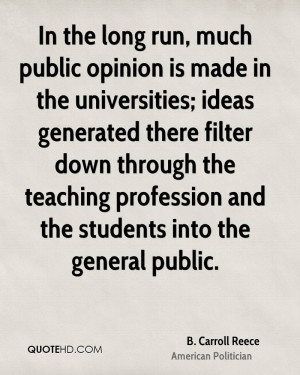 In the long run, much public opinion is made in the universities ...
