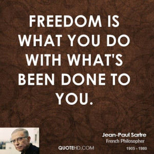 Freedom is what you do with what's been done to you.