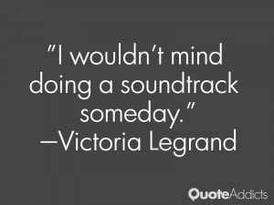 victoria legrand quotes i wouldn t mind doing a soundtrack someday ...