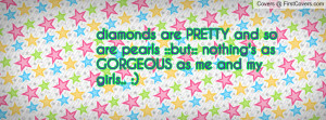 diamonds are PRETTY and so are pearls ::but:: nothing's as GORGEOUS as ...
