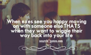 When exes see you happy, moving on with someone else..THAT'S when they ...