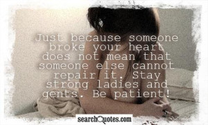 Be Patient With Me Quotes Just because someone broke