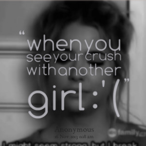 Quotes Picture: when you see your crush with another girl :'(