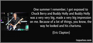 One summer I remember, I got exposed to Chuck Berry and Buddy Holly ...