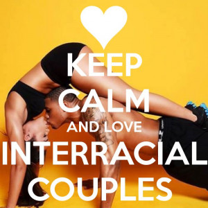KEEP CALM AND LOVE INTERRACIAL COUPLES