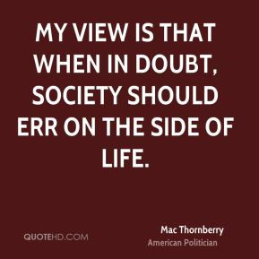 Mac Thornberry - My view is that when in doubt, society should err on ...