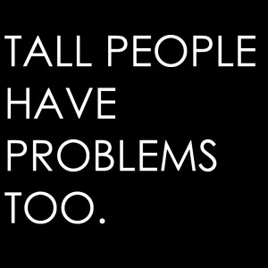 Tall People Quotes Funny Sure it's awesome being tall