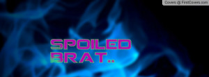 Spoiled Brat.. :D Profile Facebook Covers