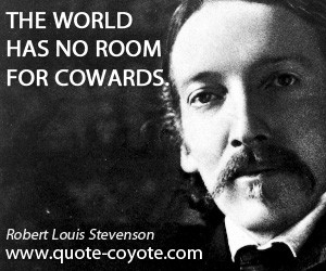 Cowards quotes - The world has no room for cowards.