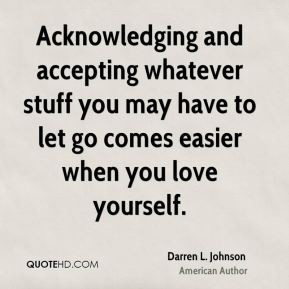 Darren L. Johnson - Acknowledging and accepting whatever stuff you may ...