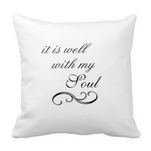 It is Well With My Soul Quote Throw Pillows