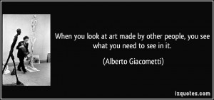 you look at art made by other people, you see what you need to see ...