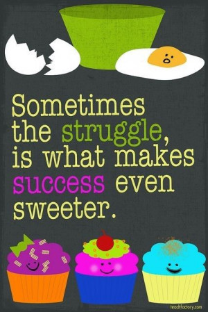 The struggle makes success that much sweeter