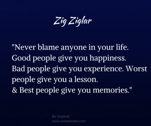 Never blame anyone in your life. Good people give you happiness ...