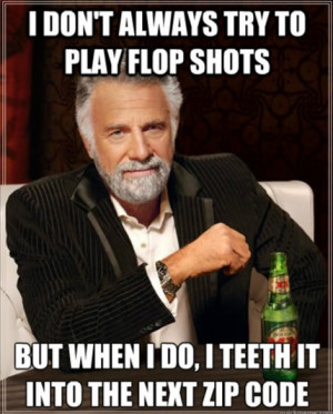 Even the Most Interesting Man In The World can't flop it like Phil.