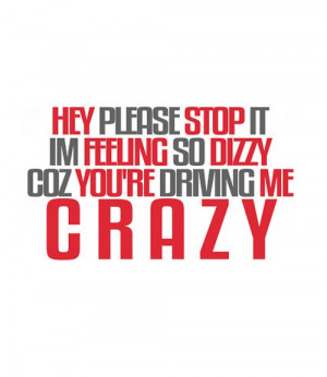 Hey please stop it i am feeling so dizzy coz you're driving me crazy