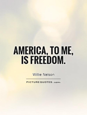 Freedom Quotes America Quotes Willie Nelson Quotes