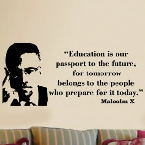 Malcolm X Education is our passport wall quote phrase word saying ...