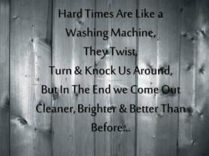 Words Of Hard Life Sayings Hard Times Are Like A Washing Machine