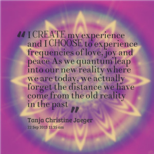 to experience frequencies of love, joy and peace as we quantum leap ...