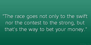 The race goes not only to the swift nor the contest to the strong, but ...