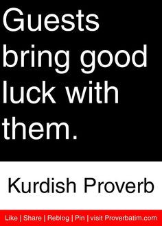 ... bring good luck with them. - Kurdish Proverb #proverbs #quotes More