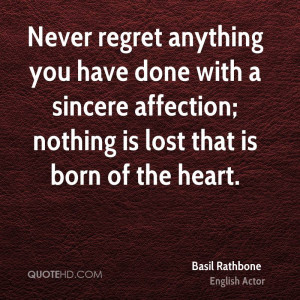 Never regret anything you have done with a sincere affection; nothing ...