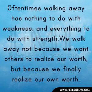 Oftentimes walking away has nothing to do with weakness, and ...