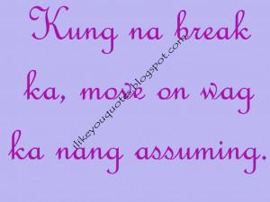 Kung na break ka, move on wag ka nang assuming