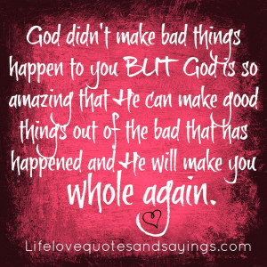 God didn't make bad things happen to you BUT God is so amazing that He ...