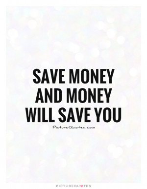 Save Money And Money Will Save You Quote Picture Quotes amp Sayings