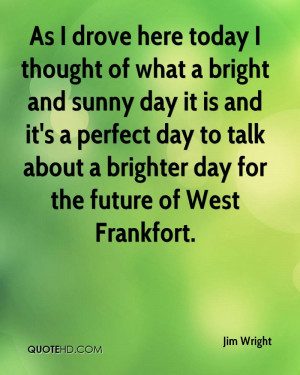 Bright Sunny Day Quotes