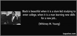 ... it is a man learning new skills for a new job... - Whitney M. Young