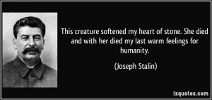 ... and with her died my last warm feelings for humanity. - Joseph Stalin