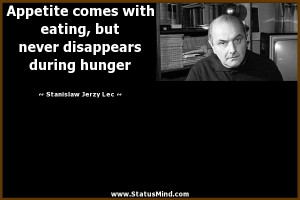 ... disappears during hunger - Stanislaw Jerzy Lec Quotes - StatusMind.com