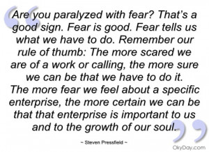 are you paralyzed with fear that's a good steven pressfield