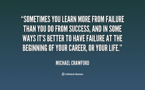 quote-Michael-Crawford-sometimes-you-learn-more-from-failure-than ...