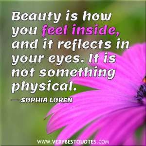 beauty quotes, Beauty is how you feel inside, and it reflects in your ...