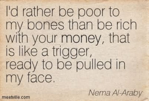 Rather Be Poor To My Bones Than Be Rich With Your Money That Is ...