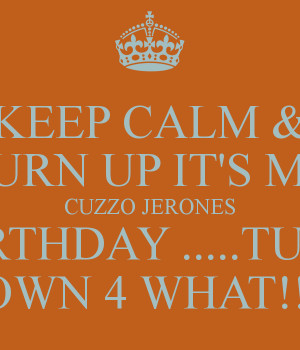Turn Up Birthday Quotes Keep calm & turn up it's my