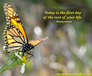Today is the first day of the rest of your life.