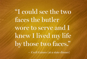 could see the two faces the butler wore to serve and I knew I lived ...