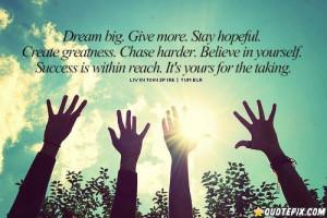 Dream Big, Give More, Stay Hopeful.