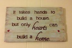 ... Hands to Build a House but Only Hearts Can Build a Home. via Etsy