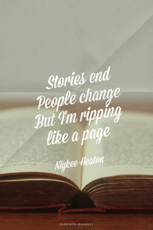 Stories end People change But I'm ripping like a page Niykee Heaton ...