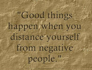 ... things happen when you distance yourself from negative people # quotes