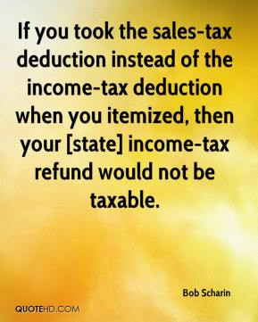 you took the sales-tax deduction instead of the income-tax deduction ...