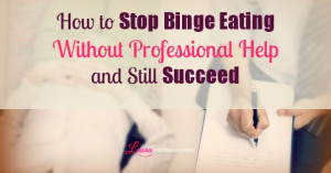 How to Stop Binge Eating Without Professional Help and Still Succeed